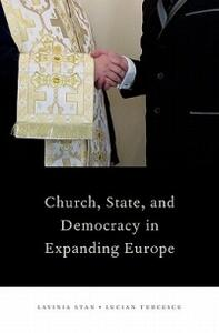 Church, State, and Democracy in Expanding Europe - Lavinia Stan,Lucian Turcescu - cover