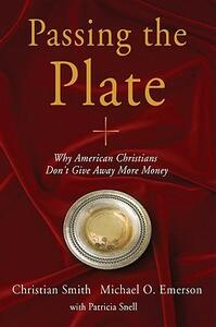 Passing the Plate: Why American Christians Don't Give Away More Money - Christian Smith,Michael O. Emerson,Patricia Snell - cover
