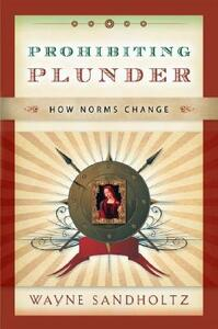 Prohibiting Plunder: How Norms Change - Wayne Sandholtz - cover