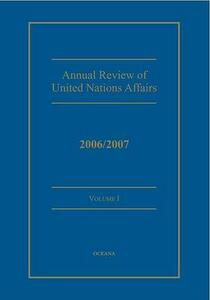 Annual Review of United Nations Affairs: 2006/2007 Volume 1 - Karl P. Sauvant,Joachim W. Muller - cover