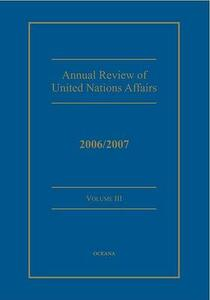 Annual review of United Nations Affairs 2006/2007 Volume 3 - Joachim W. Muller,Karl P. Sauvant - cover