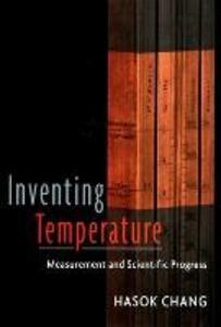 Inventing Temperature: Measurement and Scientific Progress - Hasok Chang - cover