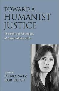 Toward a Humanist Justice: The Political Philosophy of Susan Moller Okin - cover