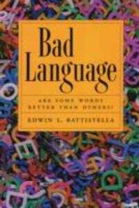 Bad Language: Are Some Words Better than Others? - Edwin L. Battistella - cover