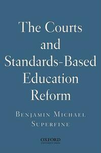 The Courts and Standards Based Reform - Benjamin Michael Superfine - cover