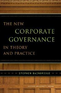 The New Corporate Governance in Theory and Practice - Stephen Bainbridge - cover
