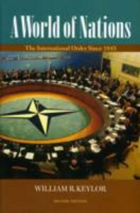 A World of Nations: The International Order Since 1945 - William R. Keylor - cover