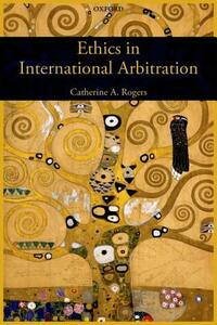Ethics in International Arbitration - Catherine Rogers - cover