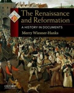 The Renaissance and Reformation: A History in Documents - Merry Wiesner-Hanks - cover
