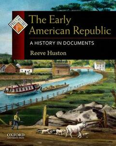 The Early American Republic: A History in Documents - Reeve Huston - cover