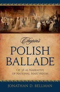 Chopin's Polish Ballade Op. 38 as Narrative of National Martyrdom - Jonathan Bellman - cover