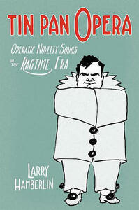 Tin Pan Opera: Operatic Novelty Songs in the Ragtime Era - Larry Hamberlin - cover