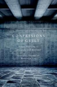 Confessions of Guilt: From Torture to Miranda and Beyond - George C. Thomas III,Richard A. Leo - cover