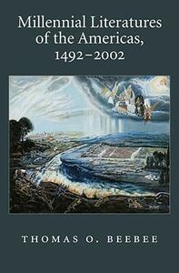 Millennial Literatures of the Americas, 1492-2002 - Thomas O. Beebee - cover
