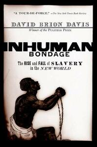 Inhuman Bondage: The Rise and Fall of Slavery in the New World - David Brion Davis - cover
