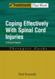 Coping Effectively With Spinal Cord Injuries A Group Program Therapist Guide - Paul Kennedy - cover