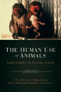 The Human Use of Animals: Case studies in ethical choice - Tom L. Beauchamp,F. Barbara Orlans,Rebecca Dresser - cover