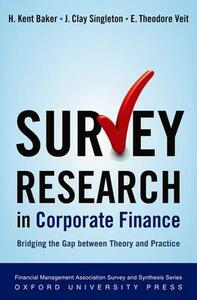 Survey Research in Corporate Finance: Bridging the Gap between Theory and Practice - H. Kent Baker,J.Clay Singleton,E.Theodore Veit - cover
