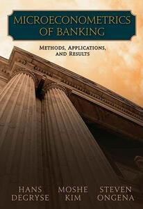 Microeconometrics of Banking Methods, Applications, and Results - Hans Degryse,Moshe Kim,Steven Ongena - cover