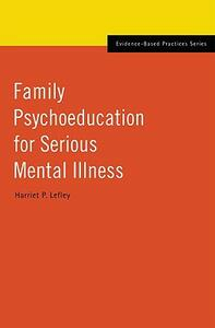 Family Psychoeducation for Serious Mental Illness - Harriet P. Lefley - cover