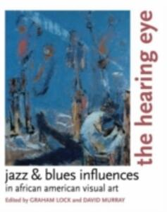 The Hearing Eye: Jazz and Blues Influences in African American Visual Art - cover