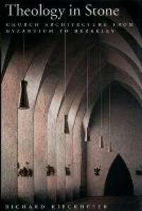 Theology in Stone: Church Architecture from Byzantium to Berkeley - Richard Kieckhefer - cover