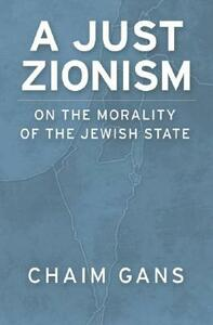 A Just Zionism: On the Morality of the Jewish State - Chaim Gans - cover