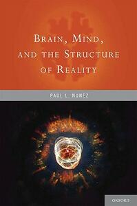 Brain, Mind, and the Structure of Reality - Paul L. Nunez - cover