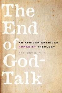 The End of God-Talk: An African American Humanist Theology - Anthony B. Pinn - cover