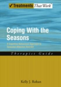 Coping with the Seasons: Therapist Guide: A Cognitive-Behavioral Approach to Seasonal Affective Disorder - Kelly J. Rohan - cover