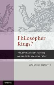 Philosopher Kings?: The Adjudication of Conflicting Human Rights and Social Values - George C. Christie - cover