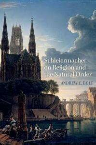 Schleiermacher on Religion and the Natural Order - Andrew C. Dole - cover