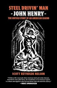 Steel Drivin' Man: John Henry: The Untold Story of an American Legend - Scott Reynolds Nelson - cover