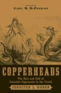 Copperheads: The Rise and Fall of Lincoln's Opponents in the North (Foreword by James M. McPherson) - Jennifer L. Weber - cover