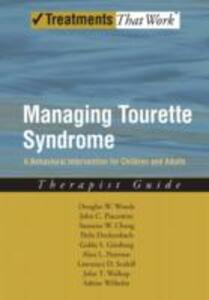 Managing Tourette Syndrome: A Behavioral Intervention for Children and Adults Therapist Guide - Douglas W. Woods,John Piacentini,Susanna Chang - cover