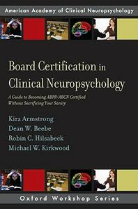 Board Certification in Clinical Neuropsychology: A Guide to Becoming ABPP/ABCN Certified Without Sacrificing Your Sanity - Kira S. Armstrong,Dean W. Beebee,Robin C. Hilsabeck - cover
