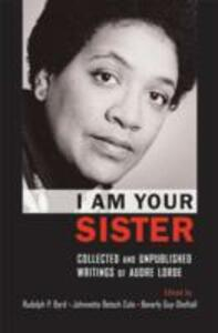 I Am Your Sister Collected and Unpublished Writings of Audre Lorde - cover