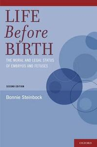 Life Before Birth: The Moral and Legal Status of Embryos and Fetuses, Second Edition - Bonnie Steinbock - cover