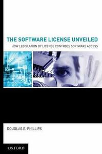 The Software License Unveiled: How Legislation by License Controls Software Access - Douglas E. Phillips - cover
