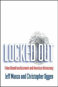 Locked Out: Felon Disenfranchisement and American Democracy - Jeff Manza,Christopher Uggen - cover