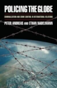 Policing the Globe: Criminalization and Crime Control in International Relations - Peter Andreas,Ethan Nadelmann - cover