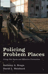Policing Problem Places: Crime Hot Spots and Effective Prevention - Anthony A. Braga,David Lee Weisburd - cover