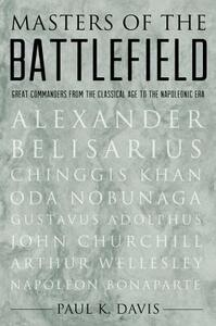 Masters of the Battlefield: Great Commanders from the Classical Age to the Napoleonic Era - Paul Davis - cover