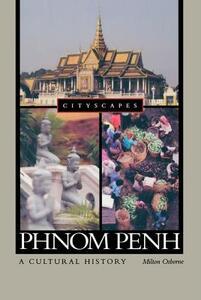 Phnom Penh: A Cultural History - Milton Osborne - cover