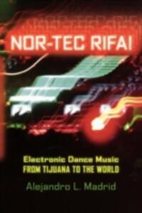 Nor-tec Rifa!: Electronic Dance Music from Tijuana to the World - Alejandro L. Madrid - cover