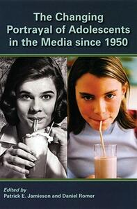 The Changing Portrayal of Adolescents in the Media Since 1950 - Patrick Jamieson,Daniel Romer - cover