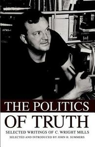 The Politics of Truth: Selected Writings of C. Wright Mills - John Summers - cover