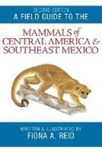A Field Guide to the Mammals of Central America and Southeast Mexico - Reid - cover