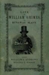 Life of William Grimes, the Runaway Slave - William L. Andrews,Regina E. Mason - cover