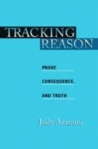 Foto Cover di Tracking Reason: Proof, Consequence, and Truth, Ebook inglese di Jody Azzouni, edito da Oxford University Press
